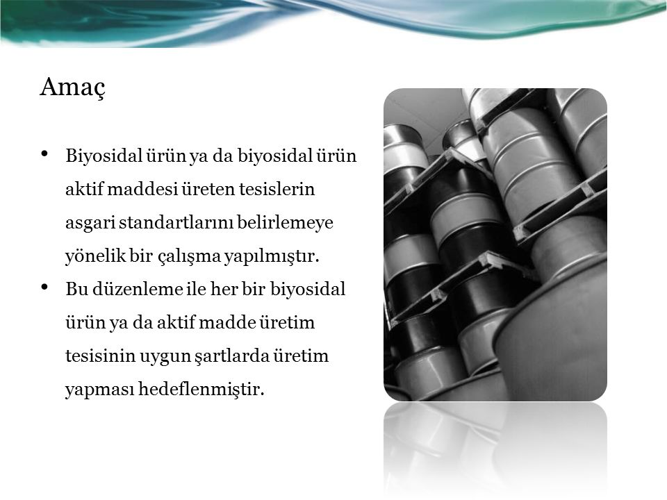 Amaç Biyosidal ürün ya da biyosidal ürün aktif maddesi üreten tesislerin asgari standartlarını belirlemeye yönelik bir çalışma yapılmıştır.