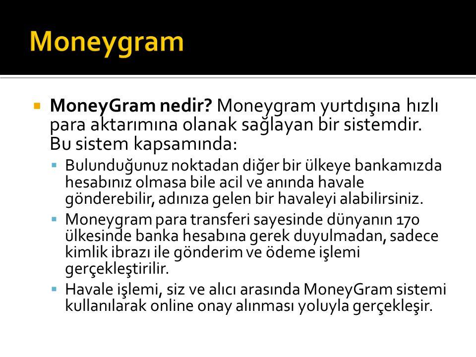 Moneygram MoneyGram nedir Moneygram yurtdışına hızlı para aktarımına olanak sağlayan bir sistemdir. Bu sistem kapsamında: