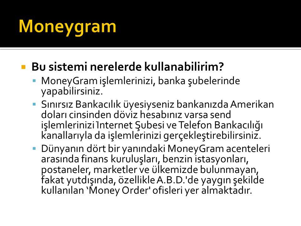 Moneygram Bu sistemi nerelerde kullanabilirim