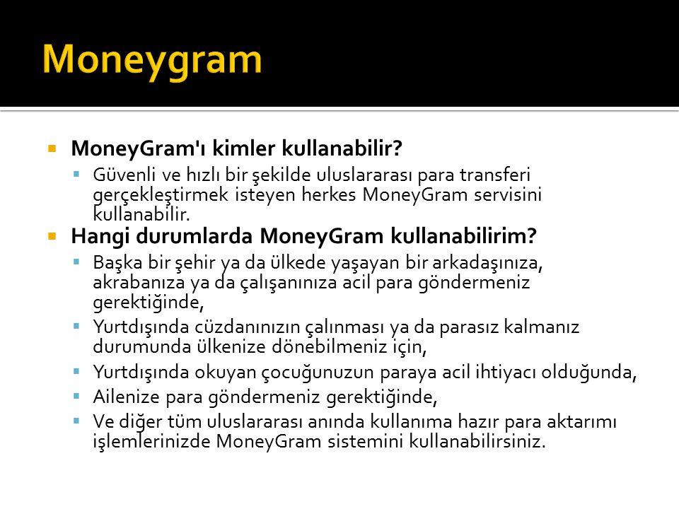 Moneygram MoneyGram ı kimler kullanabilir