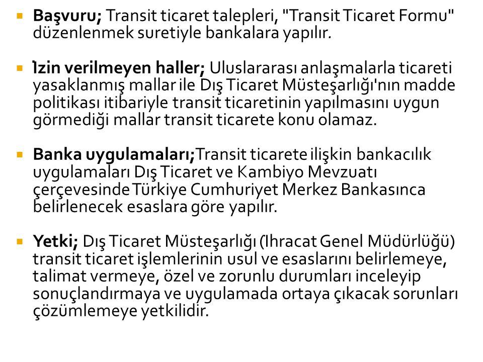Başvuru; Transit ticaret talepleri, Transit Ticaret Formu düzenlenmek suretiyle bankalara yapılır.