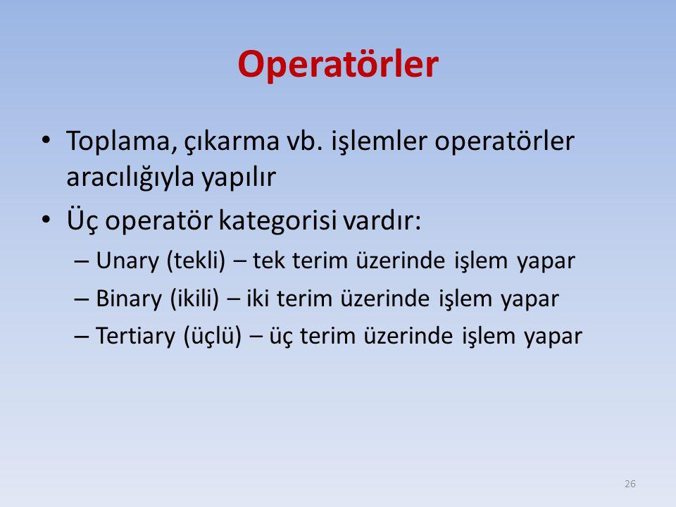 Operatörler Toplama, çıkarma vb. işlemler operatörler aracılığıyla yapılır. Üç operatör kategorisi vardır: