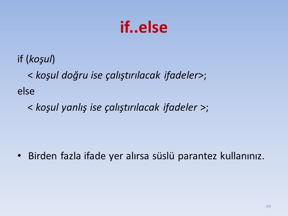 if..else if (koşul) < koşul doğru ise çalıştırılacak ifadeler>;
