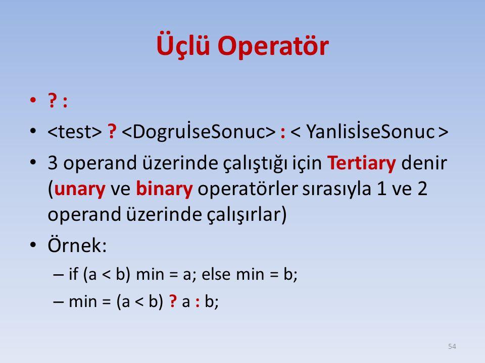 Üçlü Operatör : <test> <DogruİseSonuc> : < YanlisİseSonuc >
