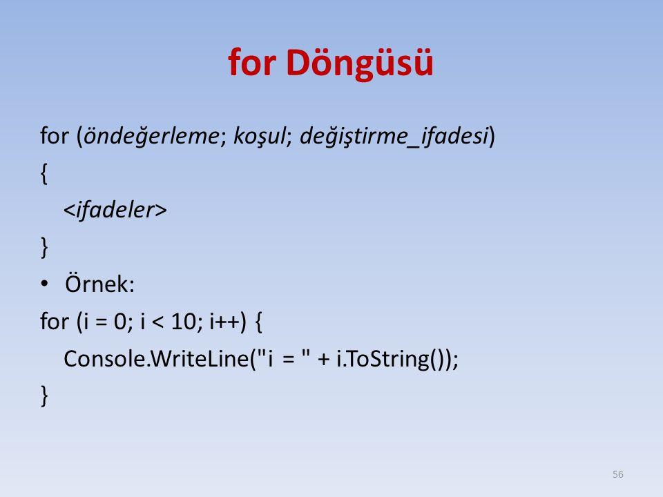 for Döngüsü for (öndeğerleme; koşul; değiştirme_ifadesi) {
