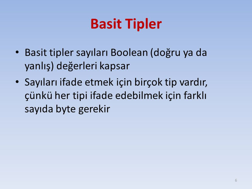 Basit Tipler Basit tipler sayıları Boolean (doğru ya da yanlış) değerleri kapsar.