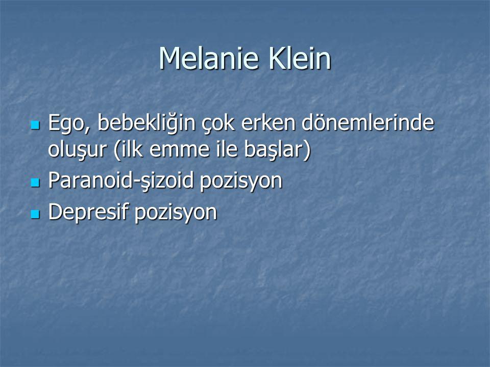 Melanie Klein Ego, bebekliğin çok erken dönemlerinde oluşur (ilk emme ile başlar) Paranoid-şizoid pozisyon.