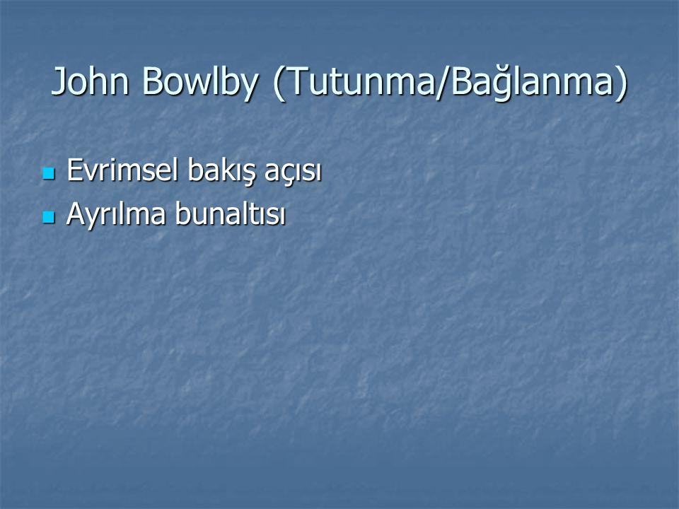 John Bowlby (Tutunma/Bağlanma)
