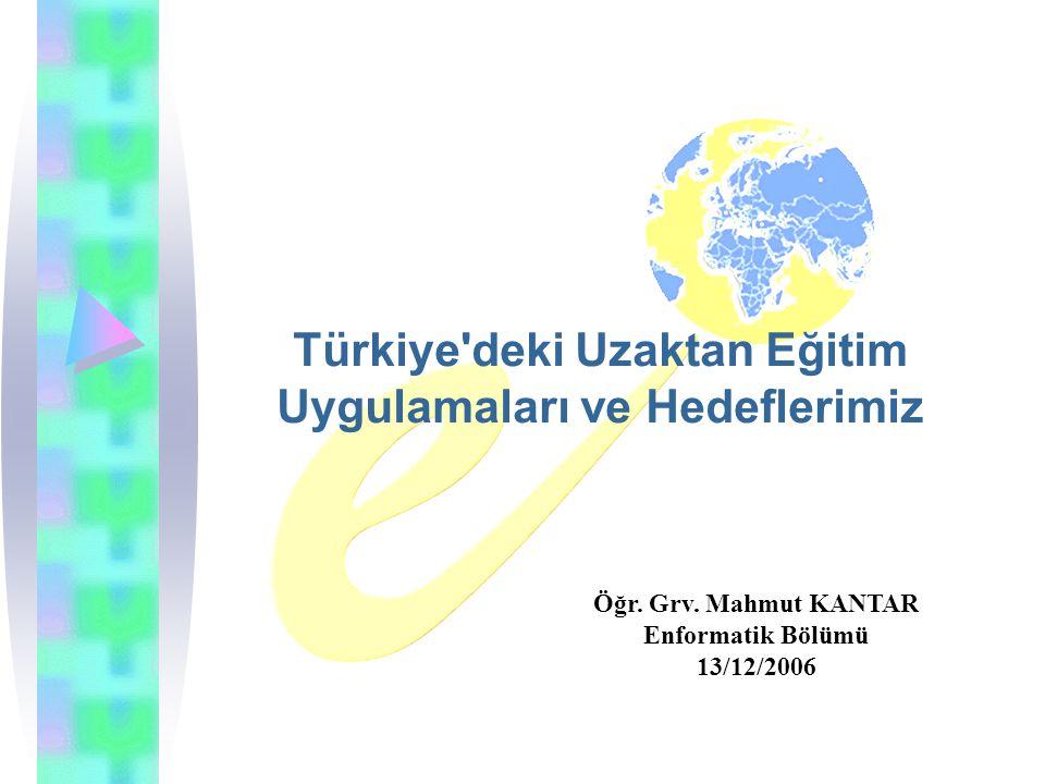 Türkiye deki Uzaktan Eğitim Uygulamaları ve Hedeflerimiz