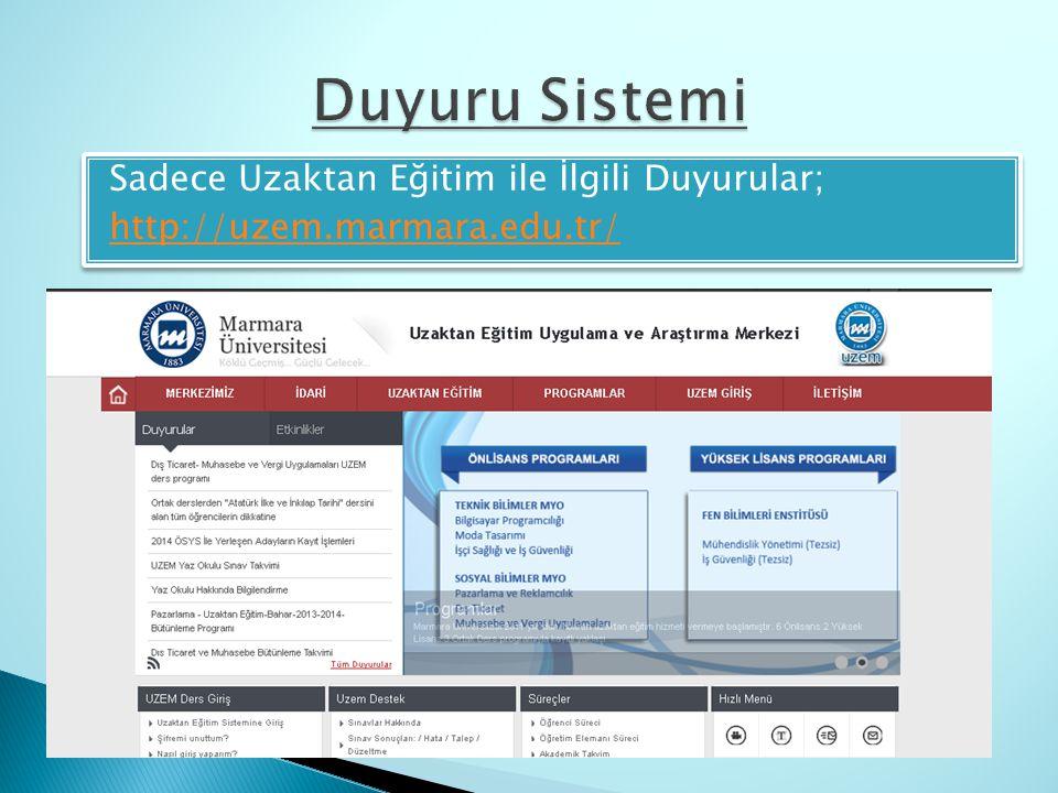Duyuru Sistemi Sadece Uzaktan Eğitim ile İlgili Duyurular; http://uzem.marmara.edu.tr/