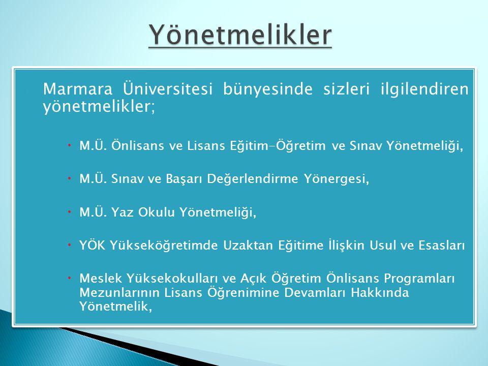 Yönetmelikler Marmara Üniversitesi bünyesinde sizleri ilgilendiren yönetmelikler; M.Ü. Önlisans ve Lisans Eğitim-Öğretim ve Sınav Yönetmeliği,