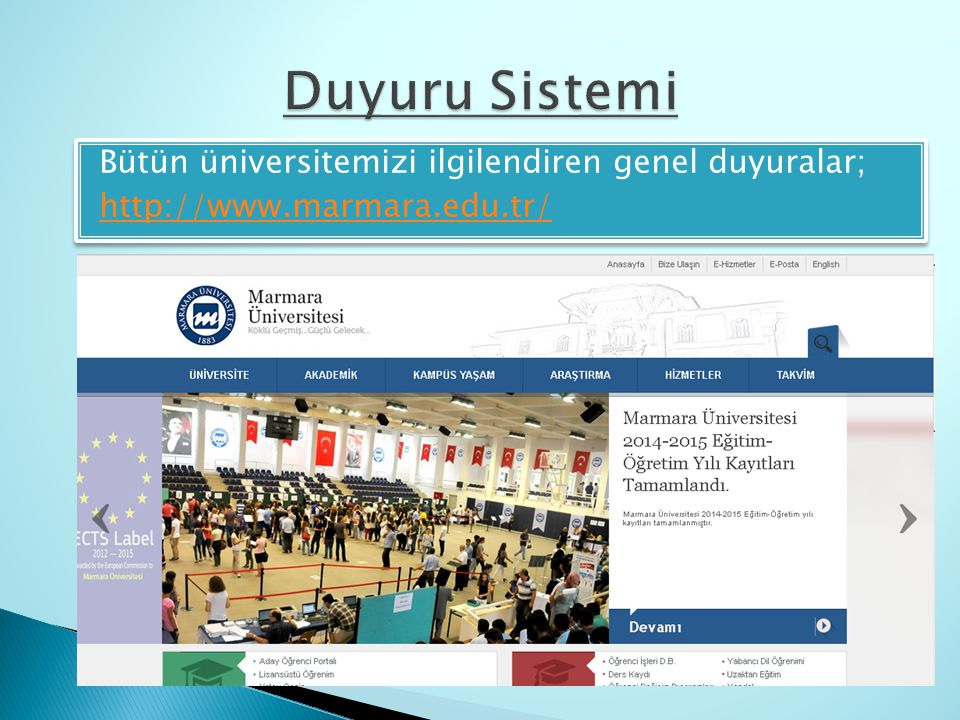 Duyuru Sistemi Bütün üniversitemizi ilgilendiren genel duyuralar; http://www.marmara.edu.tr/