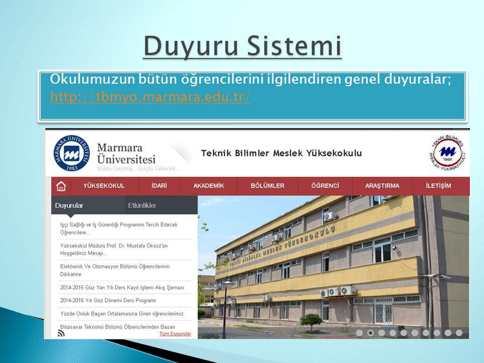 Duyuru Sistemi Okulumuzun bütün öğrencilerini ilgilendiren genel duyuralar; http://tbmyo.marmara.edu.tr/