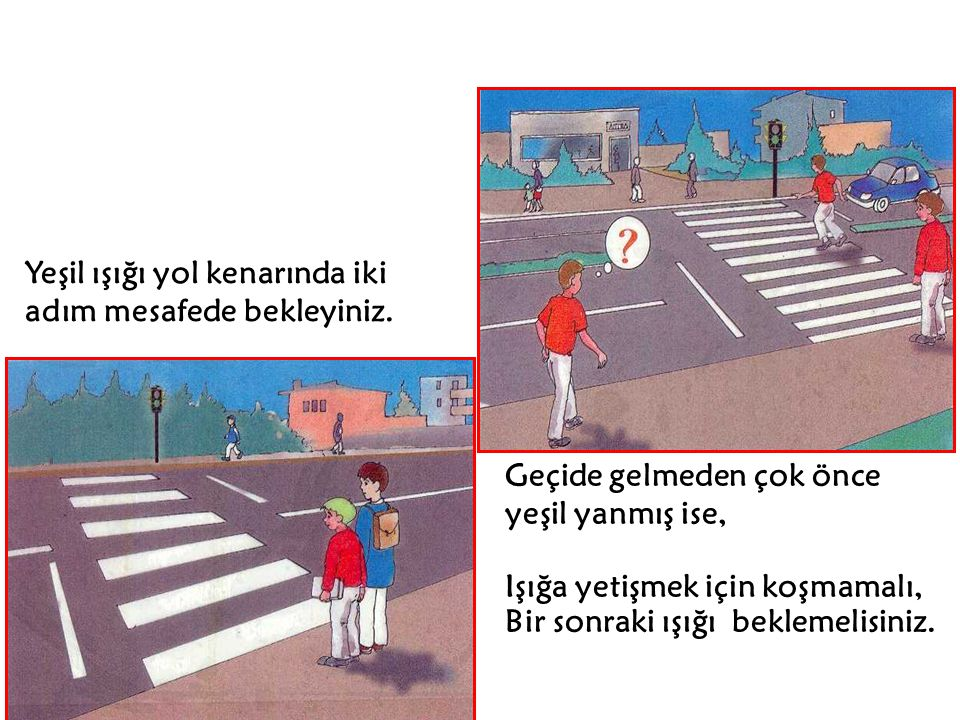 Yeşil ışığı yol kenarında iki adım mesafede bekleyiniz.
