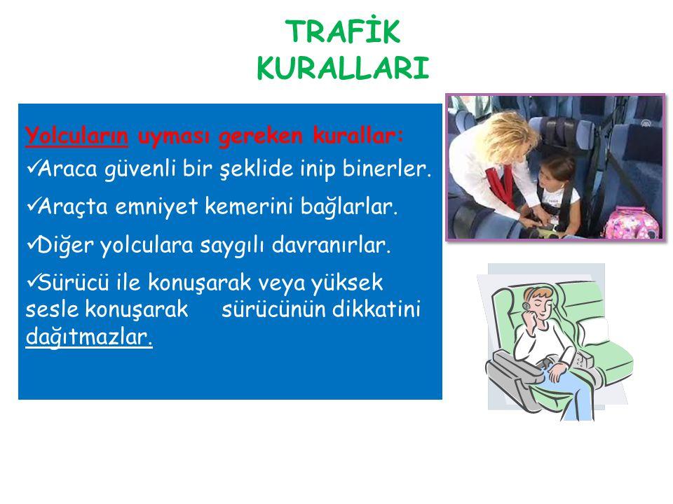 TRAFİK KURALLARI Yolcuların uyması gereken kurallar: