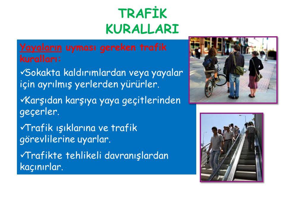 TRAFİK KURALLARI Yayaların uyması gereken trafik kuralları: