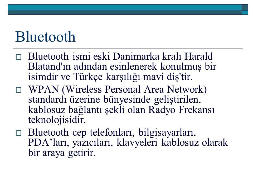 Bluetooth Bluetooth ismi eski Danimarka kralı Harald Blatand ın adından esinlenerek konulmuş bir isimdir ve Türkçe karşılığı mavi diş tir.