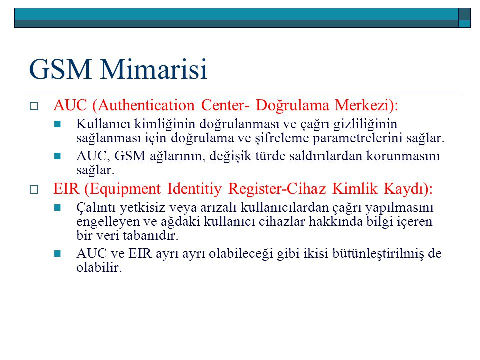 GSM Mimarisi AUC (Authentication Center- Doğrulama Merkezi):