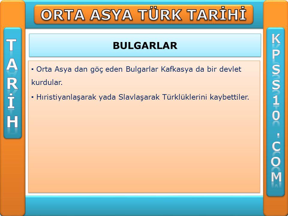 T A R İ H ORTA ASYA TÜRK TARİHİ K P S 1 . C O M BULGARLAR