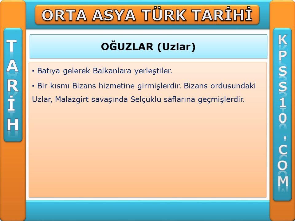 T A R İ H ORTA ASYA TÜRK TARİHİ K P S 1 . C O M OĞUZLAR (Uzlar)