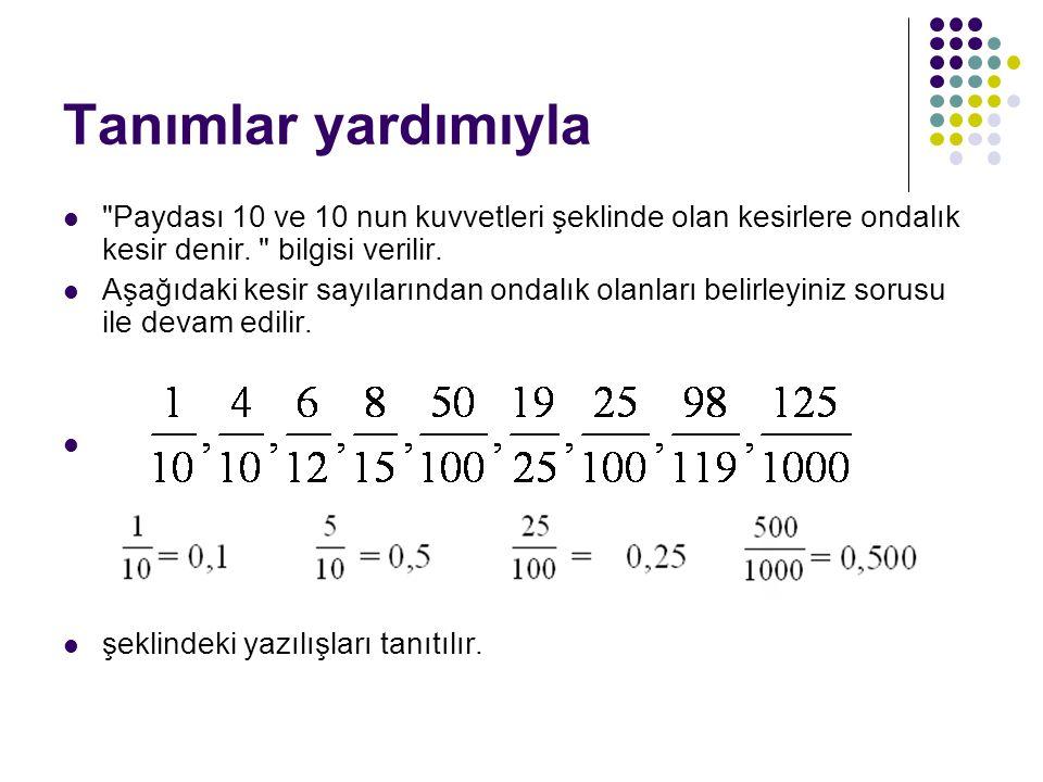 Tanımlar yardımıyla Paydası 10 ve 10 nun kuvvetleri şeklinde olan kesirlere ondalık kesir denir. bilgisi verilir.