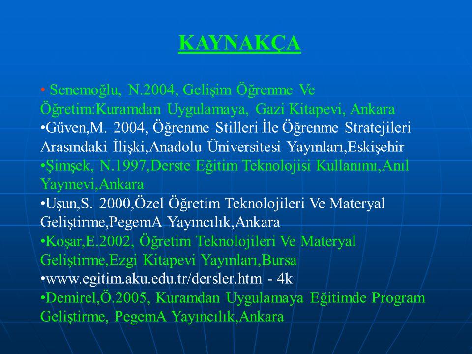 KAYNAKÇA Senemoğlu, N.2004, Gelişim Öğrenme Ve Öğretim:Kuramdan Uygulamaya, Gazi Kitapevi, Ankara.