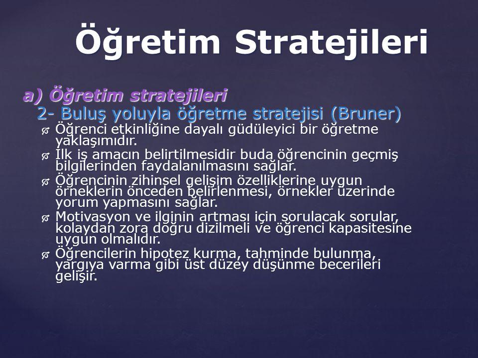 Öğretim Stratejileri a) Öğretim stratejileri