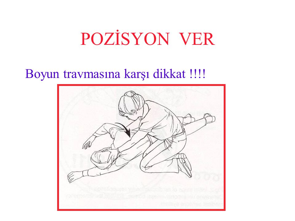 POZİSYON VER Boyun travmasına karşı dikkat !!!!
