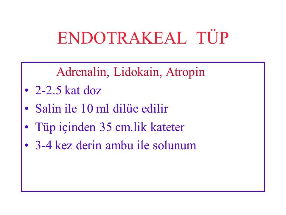 ENDOTRAKEAL TÜP Adrenalin, Lidokain, Atropin 2-2.5 kat doz