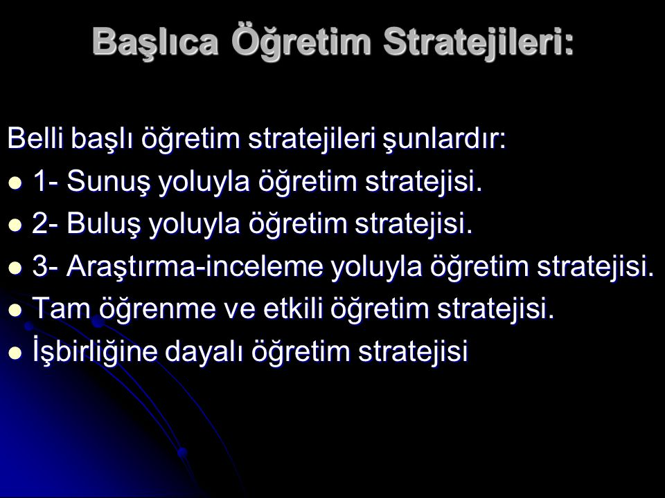 Başlıca Öğretim Stratejileri: