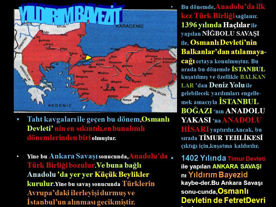 Bu dönemde,Anadolu'da ilk kez Türk Birliği sağlanır