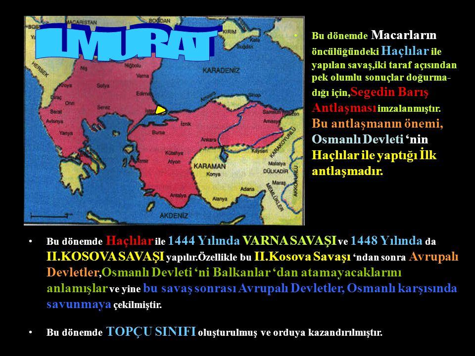 Bu dönemde Macarların öncülüğündeki Haçlılar ile yapılan savaş,iki taraf açısından pek olumlu sonuçlar doğurma-dığı için,Segedin Barış Antlaşması imzalanmıştır. Bu antlaşmanın önemi, Osmanlı Devleti 'nin Haçlılar ile yaptığı İlk antlaşmadır.