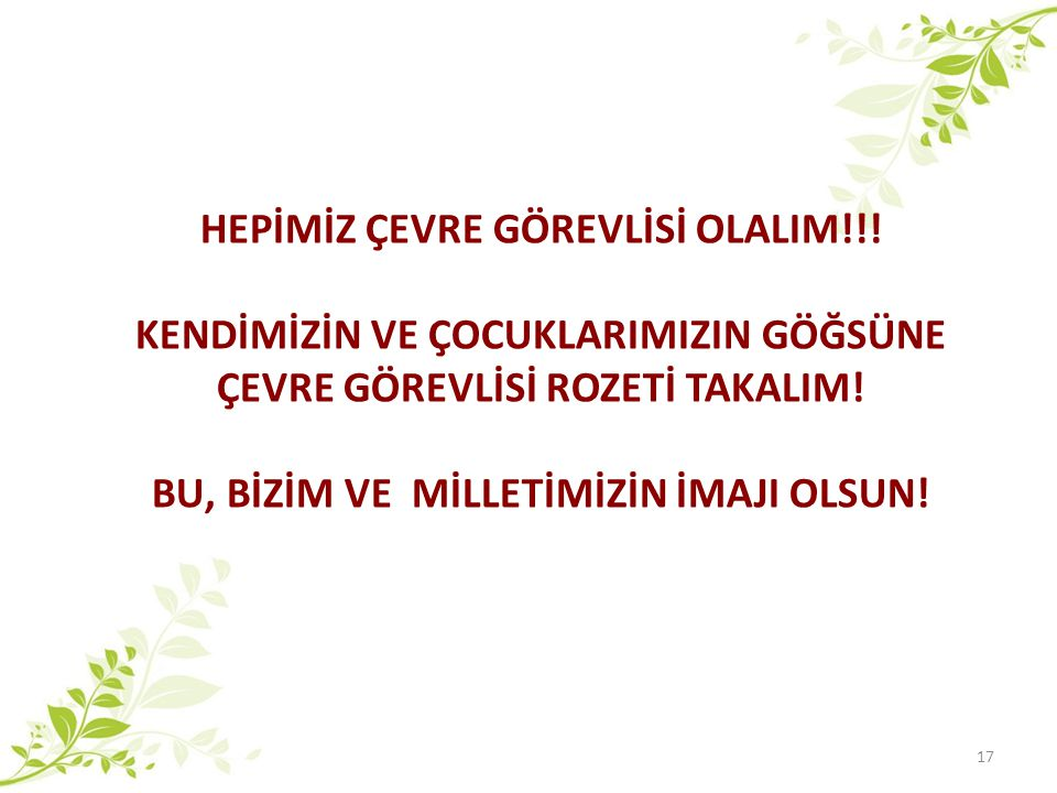 HEPİMİZ ÇEVRE GÖREVLİSİ OLALIM!!!