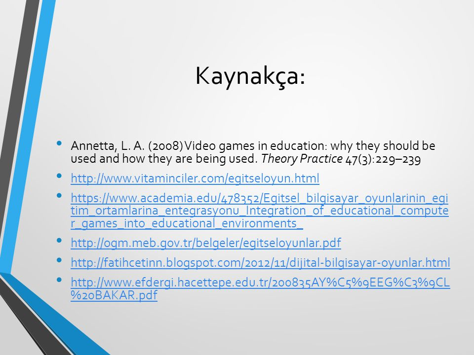 Kaynakça: Annetta, L. A. (2008) Video games in education: why they should be used and how they are being used. Theory Practice 47(3):229–239.