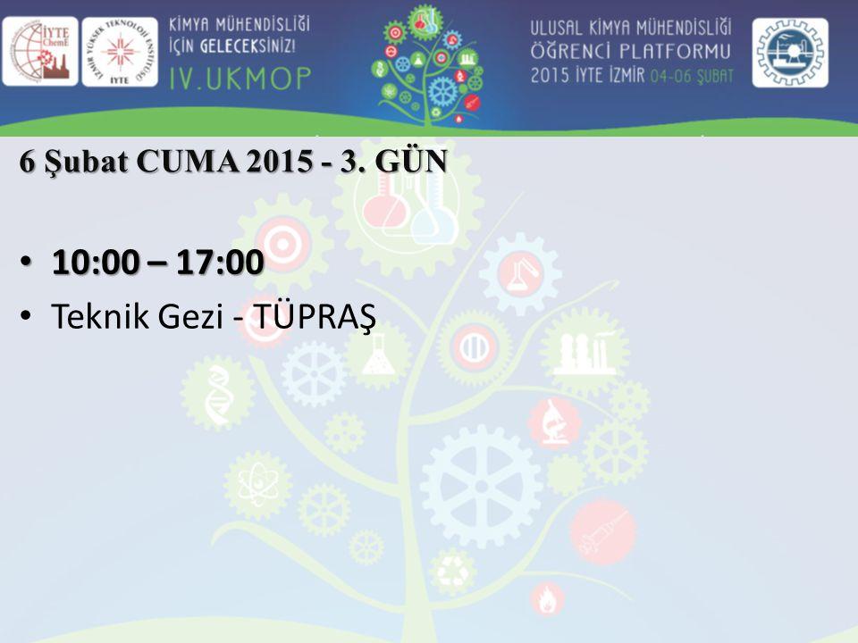 6 Şubat CUMA 2015 - 3. GÜN 10:00 – 17:00 Teknik Gezi - TÜPRAŞ