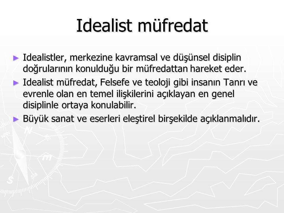 Idealist müfredat Idealistler, merkezine kavramsal ve düşünsel disiplin doğrularının konulduğu bir müfredattan hareket eder.