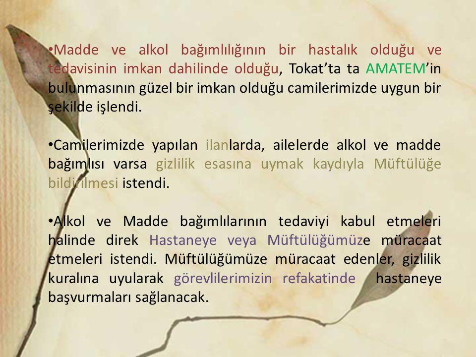 Madde ve alkol bağımlılığının bir hastalık olduğu ve tedavisinin imkan dahilinde olduğu, Tokat'ta ta AMATEM'in bulunmasının güzel bir imkan olduğu camilerimizde uygun bir şekilde işlendi.