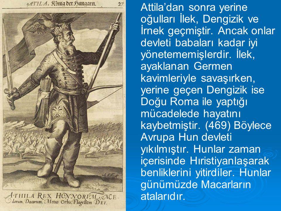 Attila'dan sonra yerine oğulları İlek, Dengizik ve İrnek geçmiştir
