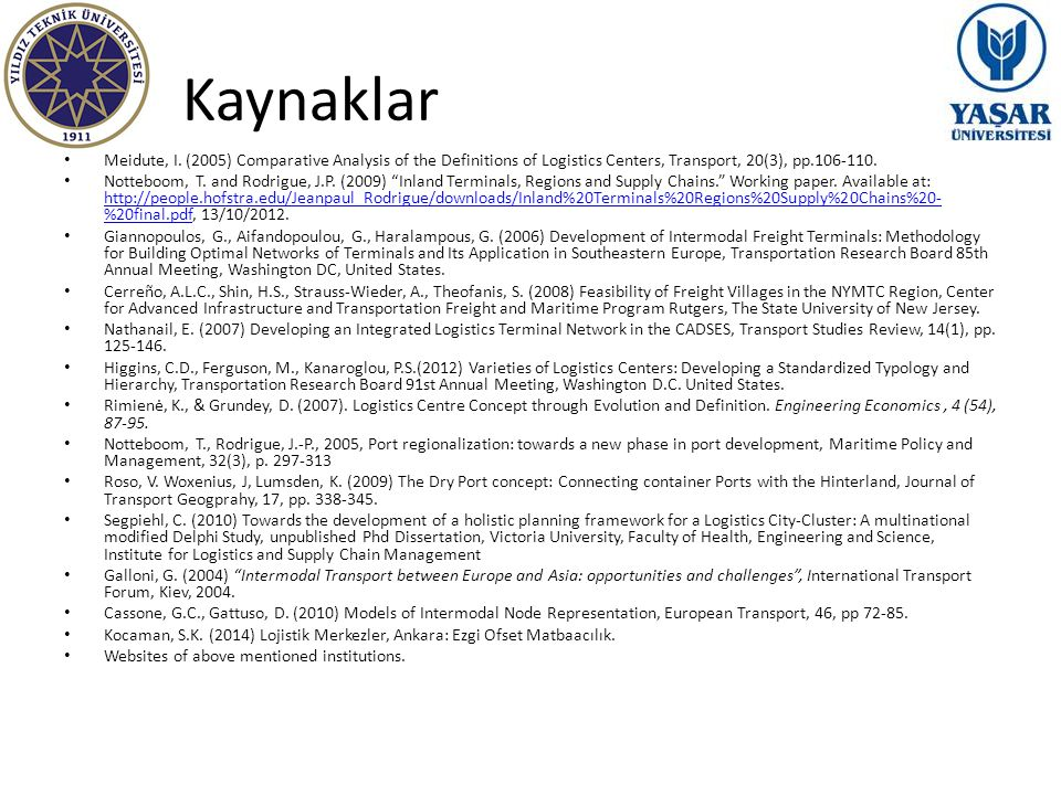 Kaynaklar Meidute, I. (2005) Comparative Analysis of the Definitions of Logistics Centers, Transport, 20(3), pp.106-110.