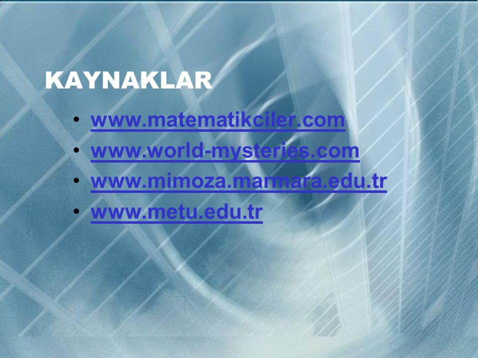 KAYNAKLAR www.matematikciler.com www.world-mysteries.com