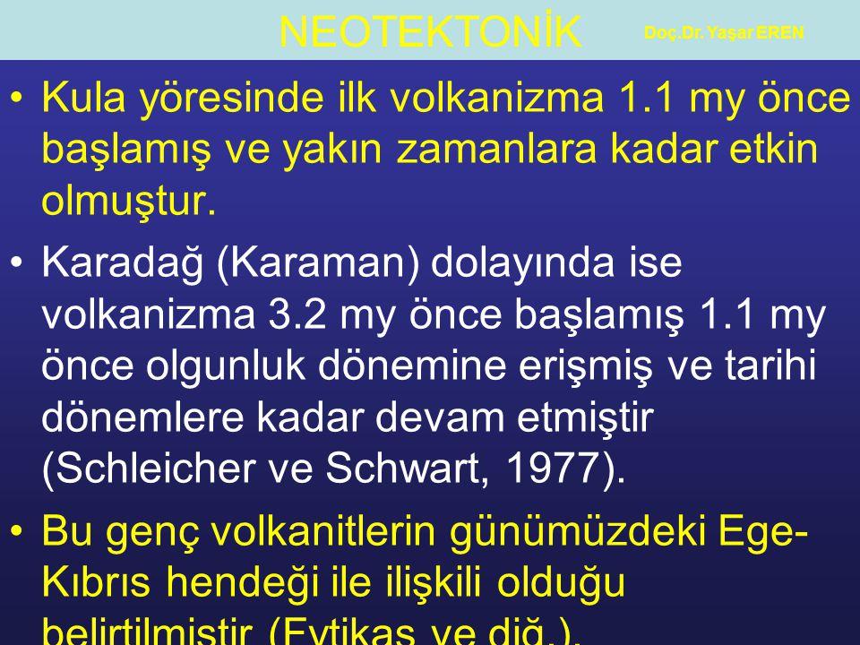 Doç.Dr. Yaşar EREN Kula yöresinde ilk volkanizma 1.1 my önce başlamış ve yakın zamanlara kadar etkin olmuştur.