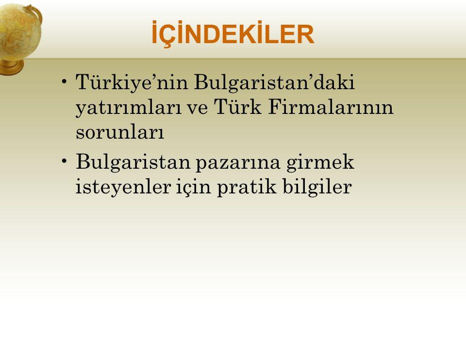 İÇİNDEKİLER Türkiye'nin Bulgaristan'daki yatırımları ve Türk Firmalarının sorunları.