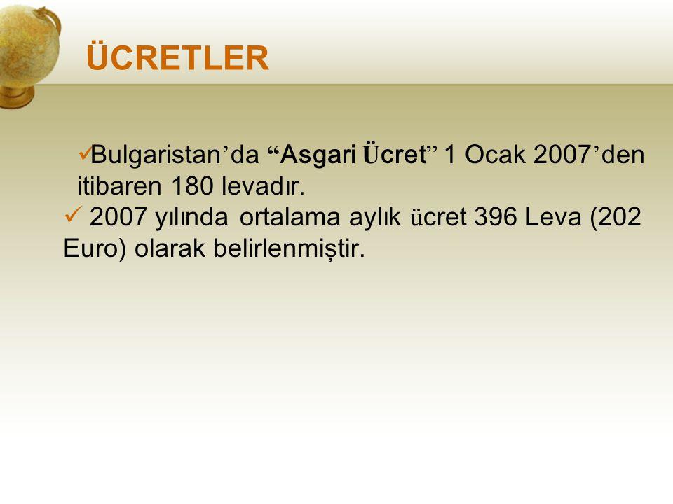 ÜCRETLER Bulgaristan'da Asgari Ücret 1 Ocak 2007'den itibaren 180 levadır.