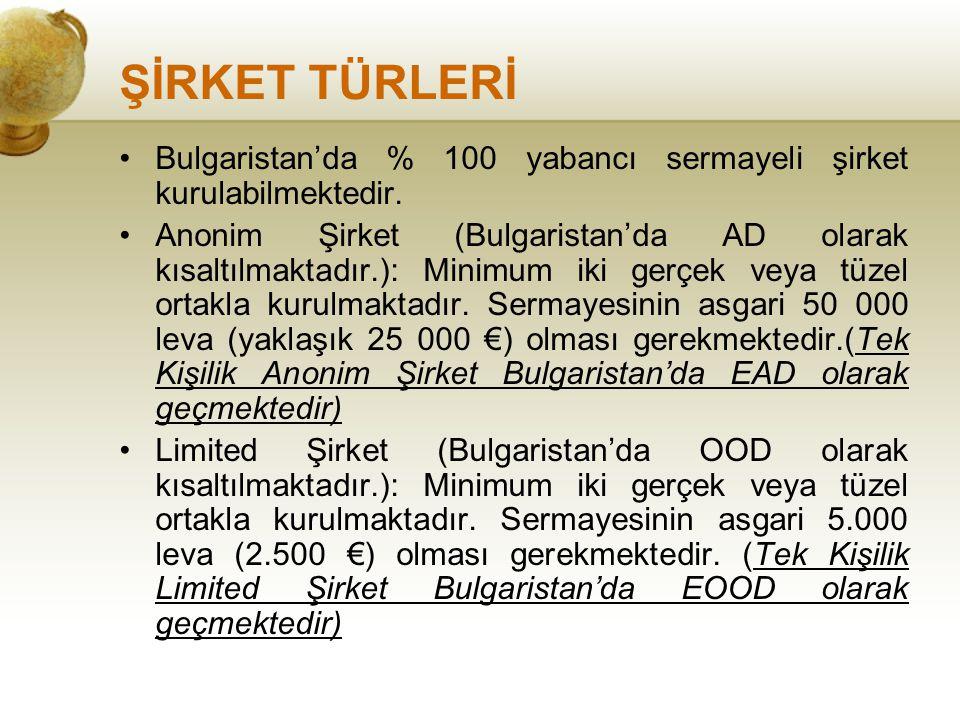 ŞİRKET TÜRLERİ Bulgaristan'da % 100 yabancı sermayeli şirket kurulabilmektedir.