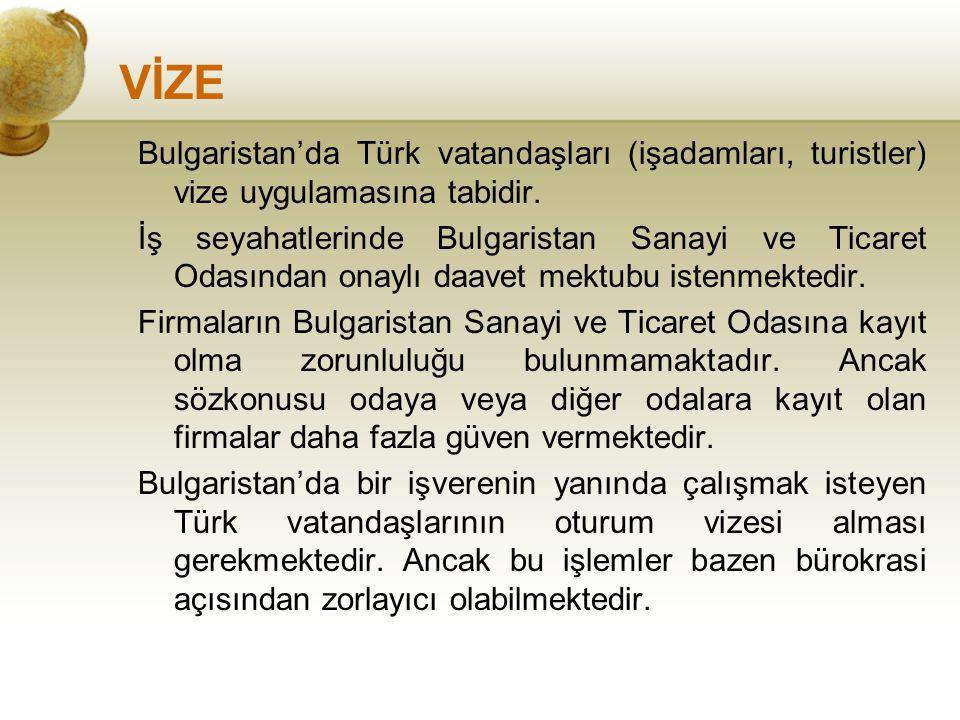 VİZE Bulgaristan'da Türk vatandaşları (işadamları, turistler) vize uygulamasına tabidir.