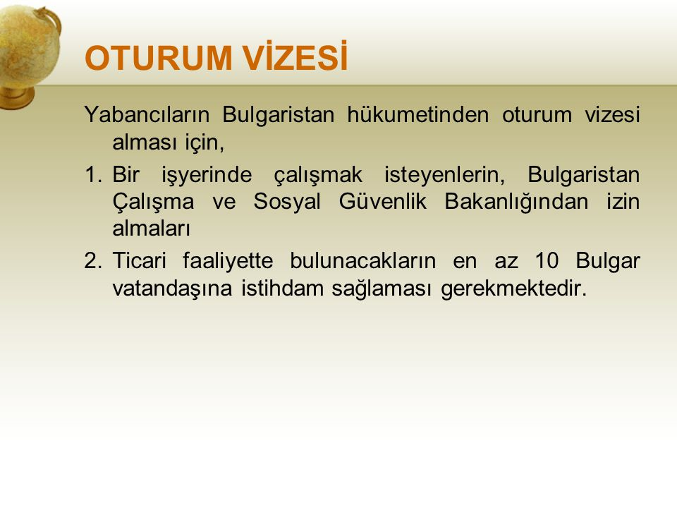 OTURUM VİZESİ Yabancıların Bulgaristan hükumetinden oturum vizesi alması için,