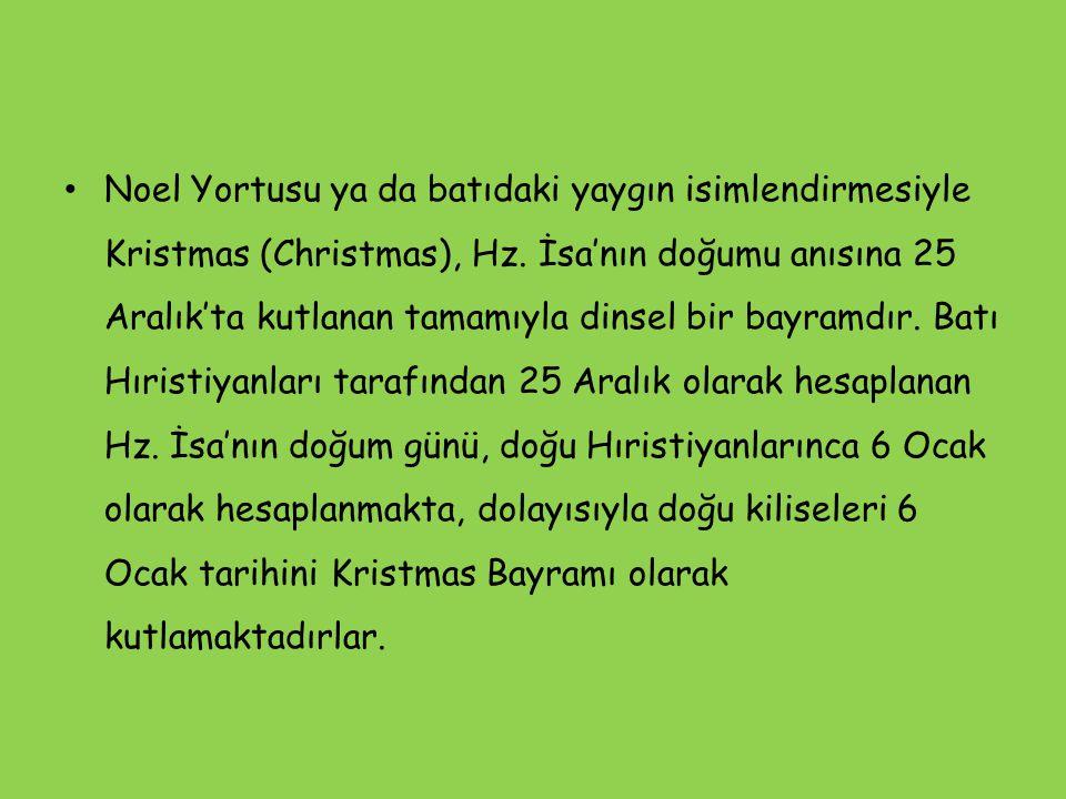 Noel Yortusu ya da batıdaki yaygın isimlendirmesiyle Kristmas (Christmas), Hz.