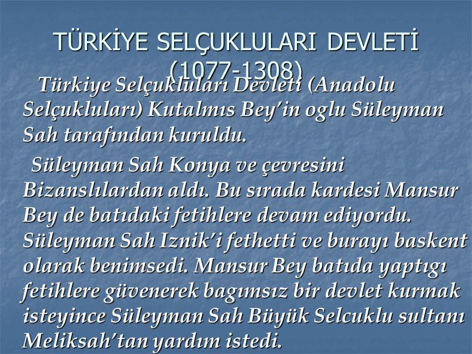 TÜRKİYE SELÇUKLULARI DEVLETİ (1077-1308)