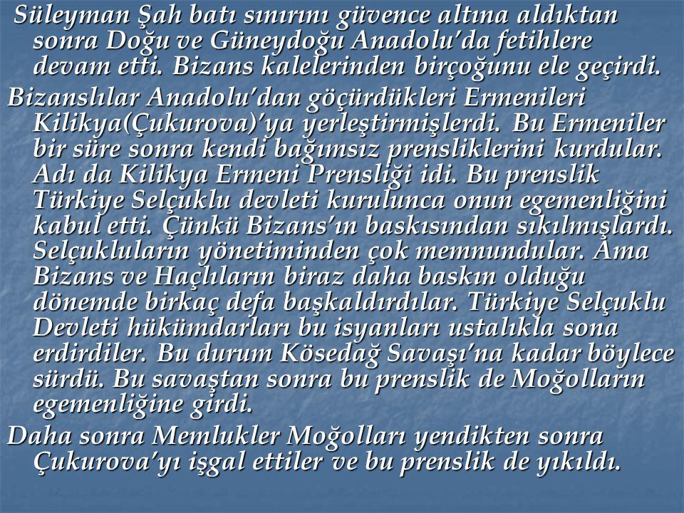 Süleyman Şah batı sınırını güvence altına aldıktan sonra Doğu ve Güneydoğu Anadolu'da fetihlere devam etti. Bizans kalelerinden birçoğunu ele geçirdi.