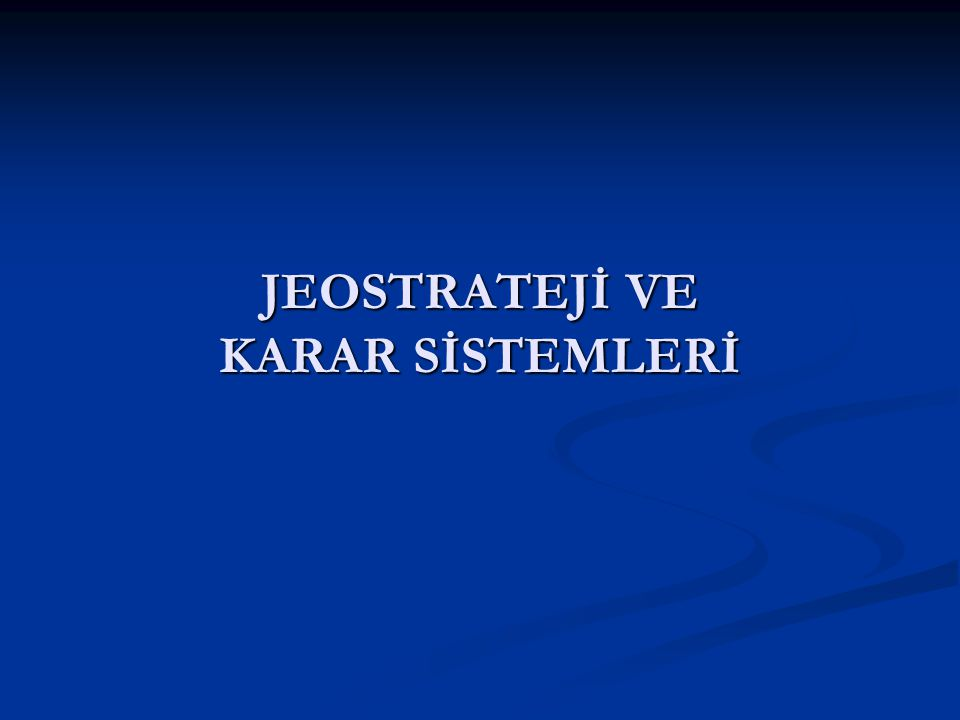 JEOSTRATEJİ VE KARAR SİSTEMLERİ
